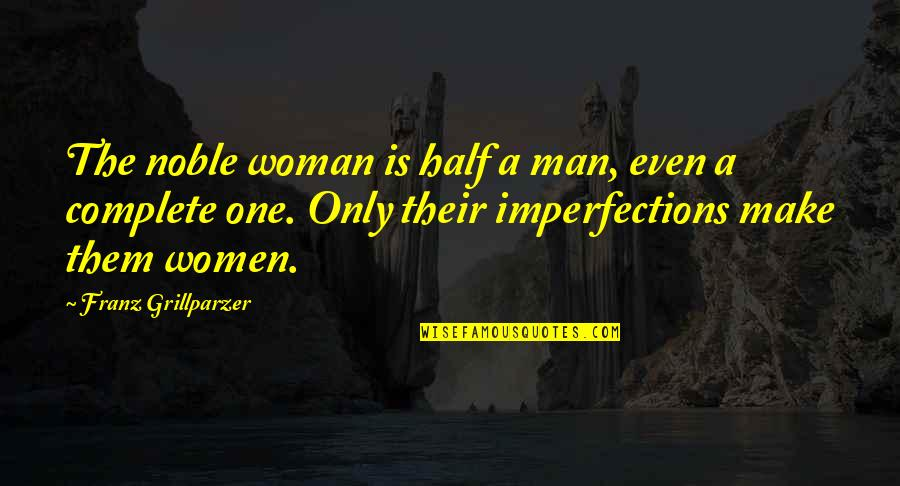 The Only Woman Quotes By Franz Grillparzer: The noble woman is half a man, even