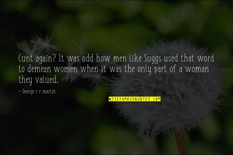 The Only Woman Quotes By George R R Martin: Cunt again? It was odd how men like