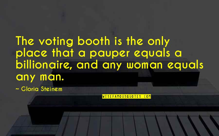 The Only Woman Quotes By Gloria Steinem: The voting booth is the only place that