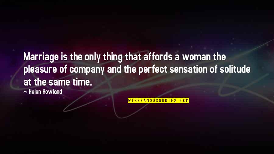 The Only Woman Quotes By Helen Rowland: Marriage is the only thing that affords a