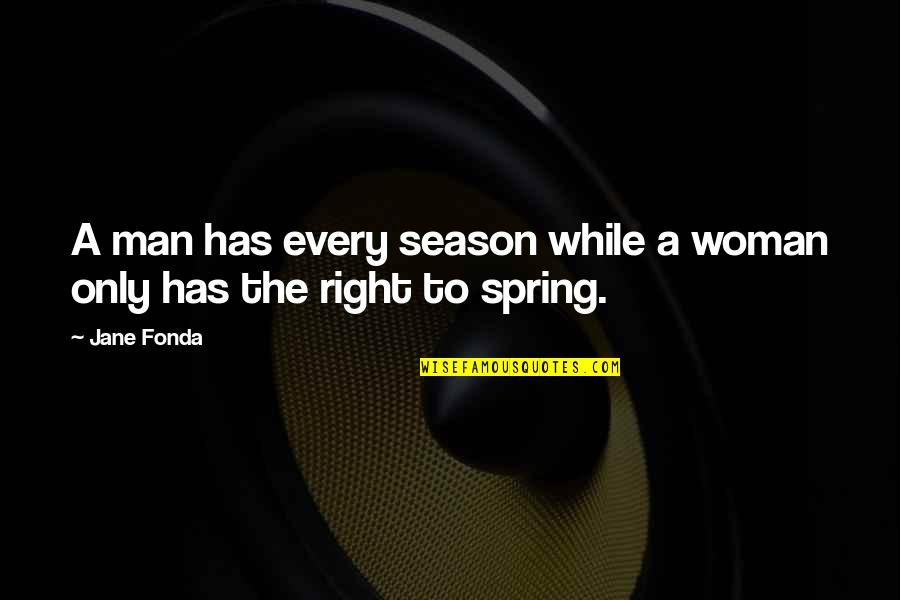 The Only Woman Quotes By Jane Fonda: A man has every season while a woman