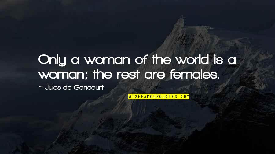 The Only Woman Quotes By Jules De Goncourt: Only a woman of the world is a
