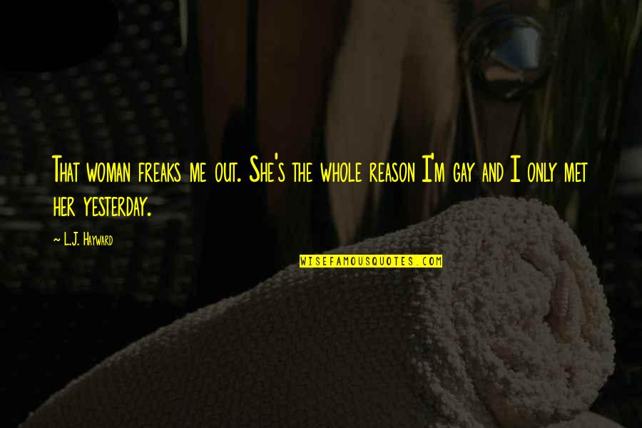 The Only Woman Quotes By L.J. Hayward: That woman freaks me out. She's the whole