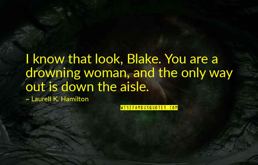 The Only Woman Quotes By Laurell K. Hamilton: I know that look, Blake. You are a