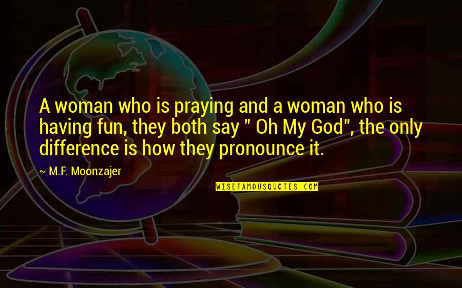 The Only Woman Quotes By M.F. Moonzajer: A woman who is praying and a woman