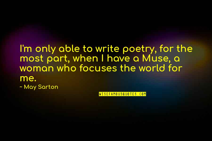 The Only Woman Quotes By May Sarton: I'm only able to write poetry, for the