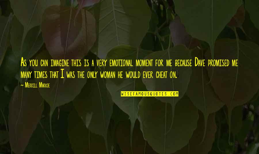 The Only Woman Quotes By Merrill Markoe: As you can imagine this is a very