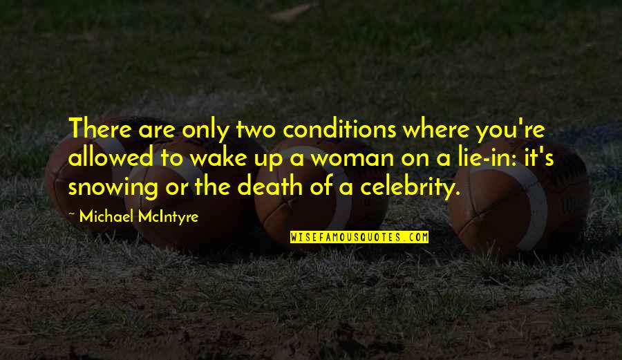 The Only Woman Quotes By Michael McIntyre: There are only two conditions where you're allowed