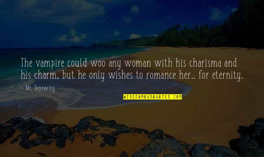 The Only Woman Quotes By Mr. Depravity: The vampire could woo any woman with his