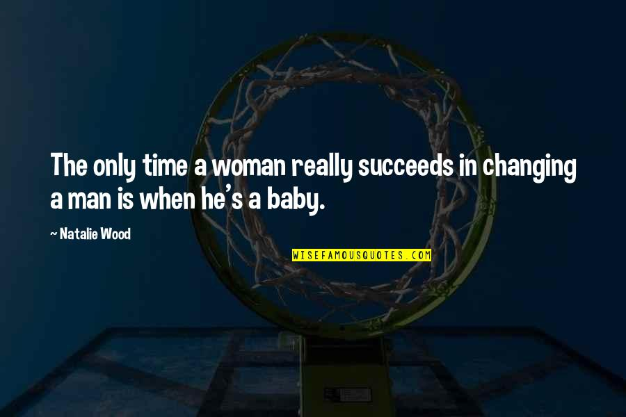 The Only Woman Quotes By Natalie Wood: The only time a woman really succeeds in