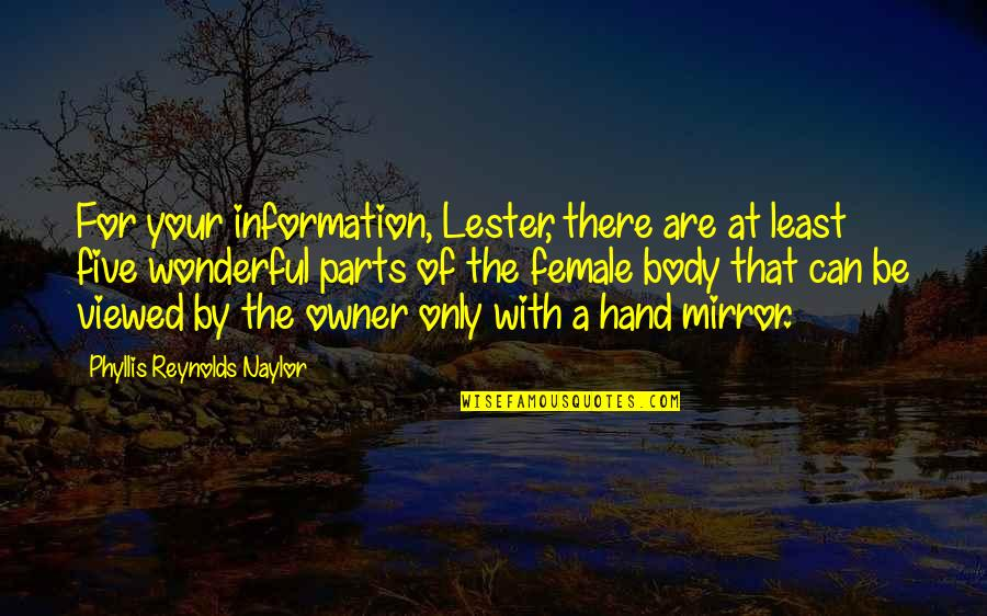 The Only Woman Quotes By Phyllis Reynolds Naylor: For your information, Lester, there are at least
