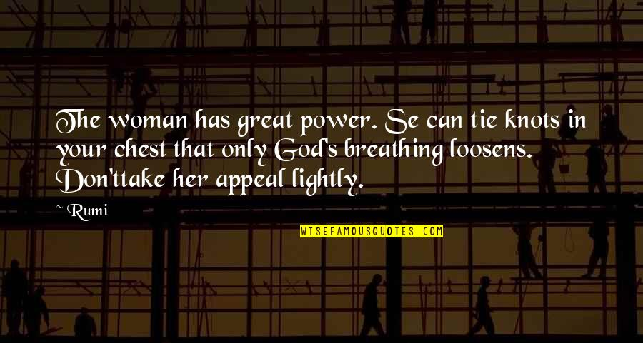 The Only Woman Quotes By Rumi: The woman has great power. Se can tie