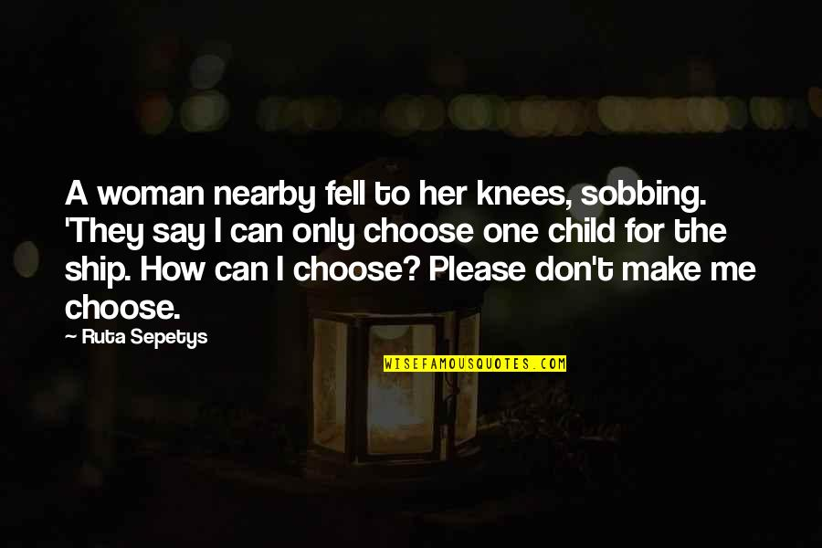 The Only Woman Quotes By Ruta Sepetys: A woman nearby fell to her knees, sobbing.