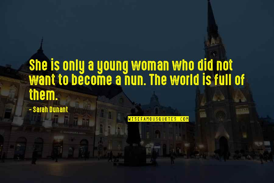 The Only Woman Quotes By Sarah Dunant: She is only a young woman who did
