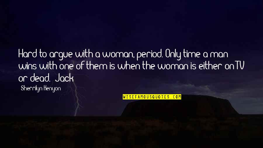 The Only Woman Quotes By Sherrilyn Kenyon: Hard to argue with a woman, period. Only