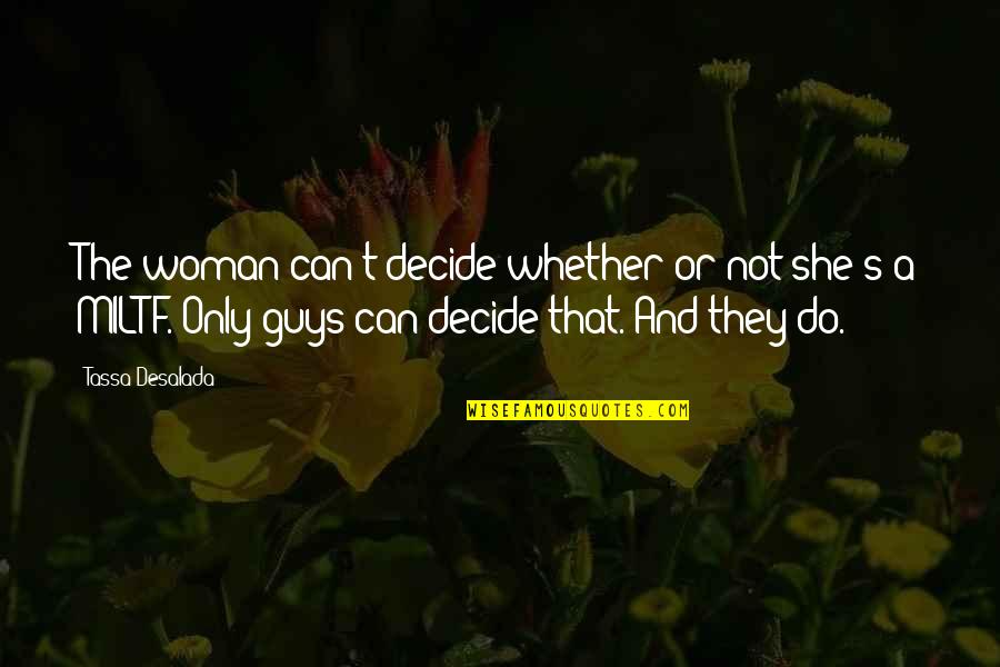 The Only Woman Quotes By Tassa Desalada: The woman can't decide whether or not she's