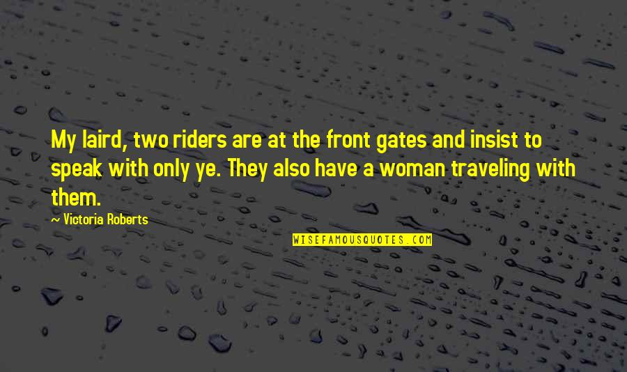 The Only Woman Quotes By Victoria Roberts: My laird, two riders are at the front