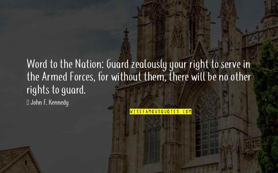 The Other F Word Quotes By John F. Kennedy: Word to the Nation: Guard zealously your right