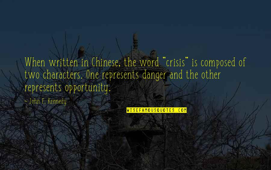 "The Other F Word Quotes By John F. Kennedy: When written in Chinese, the word ""crisis"" is"