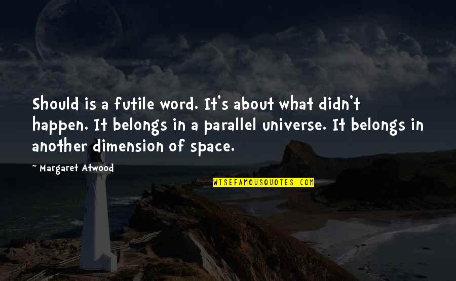The Other F Word Quotes By Margaret Atwood: Should is a futile word. It's about what