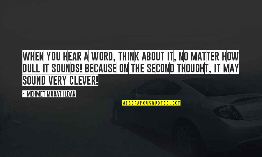 The Other F Word Quotes By Mehmet Murat Ildan: When you hear a word, think about it,