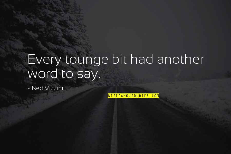 The Other F Word Quotes By Ned Vizzini: Every tounge bit had another word to say.