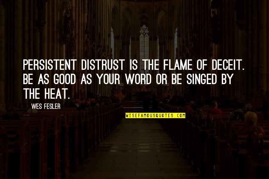 The Other F Word Quotes By Wes Fesler: Persistent distrust is the flame of deceit. Be