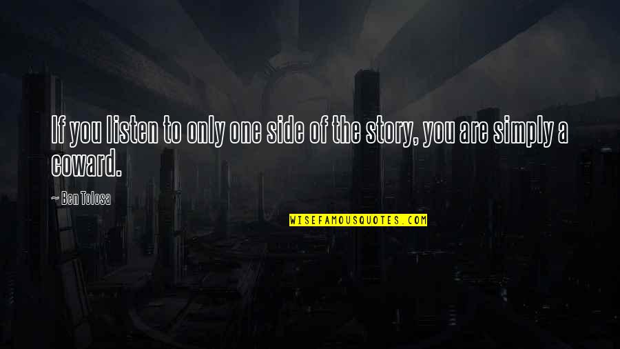 The Other Side Of The Story Quotes By Ben Tolosa: If you listen to only one side of
