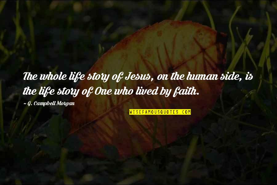 The Other Side Of The Story Quotes By G. Campbell Morgan: The whole life story of Jesus, on the