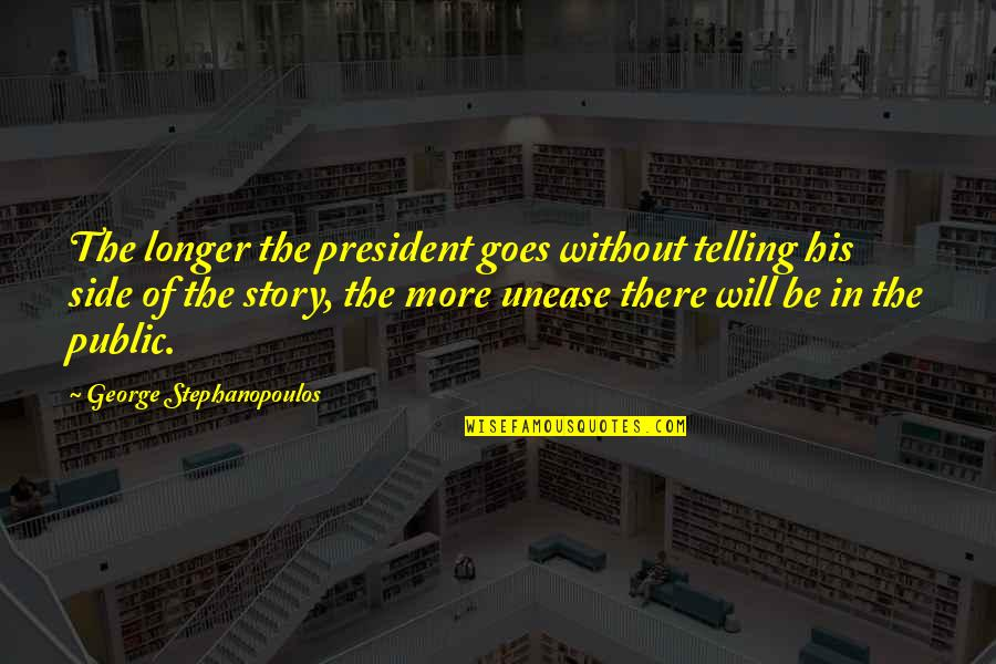 The Other Side Of The Story Quotes By George Stephanopoulos: The longer the president goes without telling his