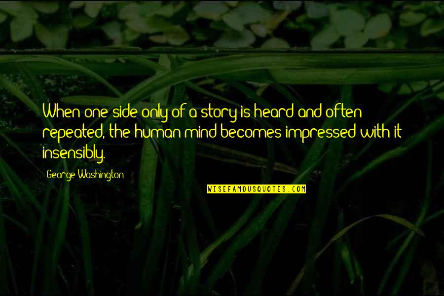 The Other Side Of The Story Quotes By George Washington: When one side only of a story is