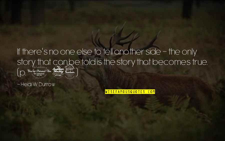 The Other Side Of The Story Quotes By Heidi W. Durrow: If there's no one else to tell another