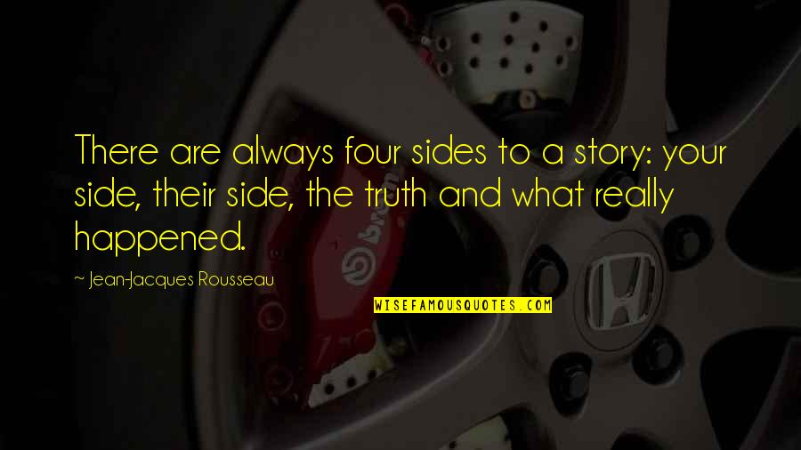 The Other Side Of The Story Quotes By Jean-Jacques Rousseau: There are always four sides to a story: