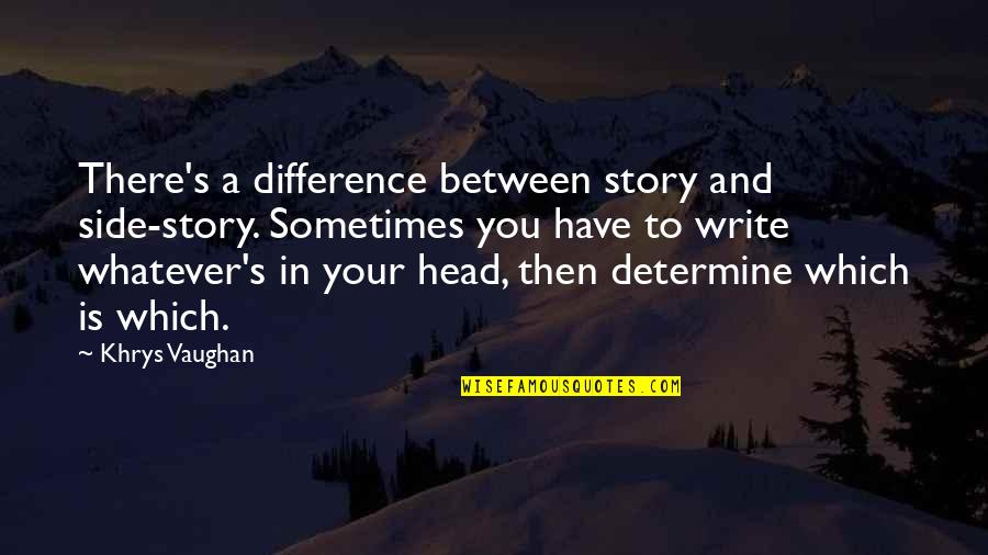 The Other Side Of The Story Quotes By Khrys Vaughan: There's a difference between story and side-story. Sometimes