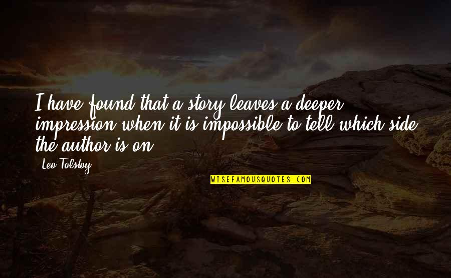 The Other Side Of The Story Quotes By Leo Tolstoy: I have found that a story leaves a