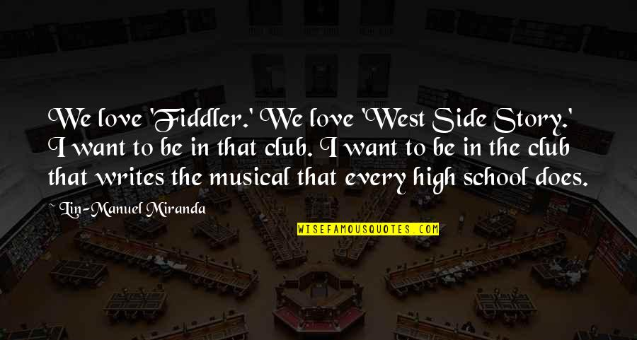 The Other Side Of The Story Quotes By Lin-Manuel Miranda: We love 'Fiddler.' We love 'West Side Story.'