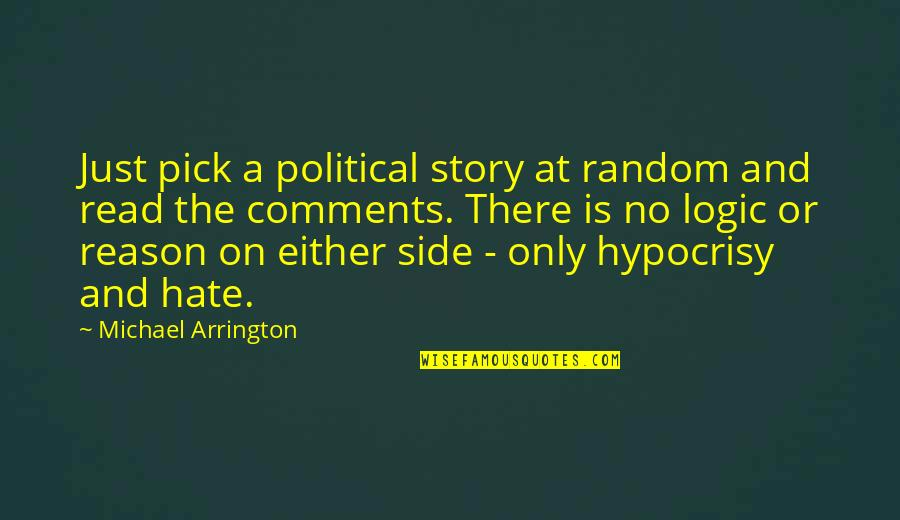 The Other Side Of The Story Quotes By Michael Arrington: Just pick a political story at random and
