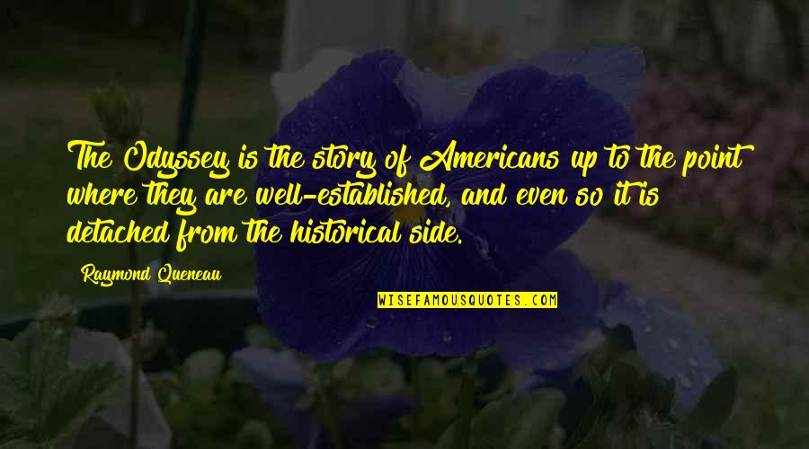 The Other Side Of The Story Quotes By Raymond Queneau: The Odyssey is the story of Americans up
