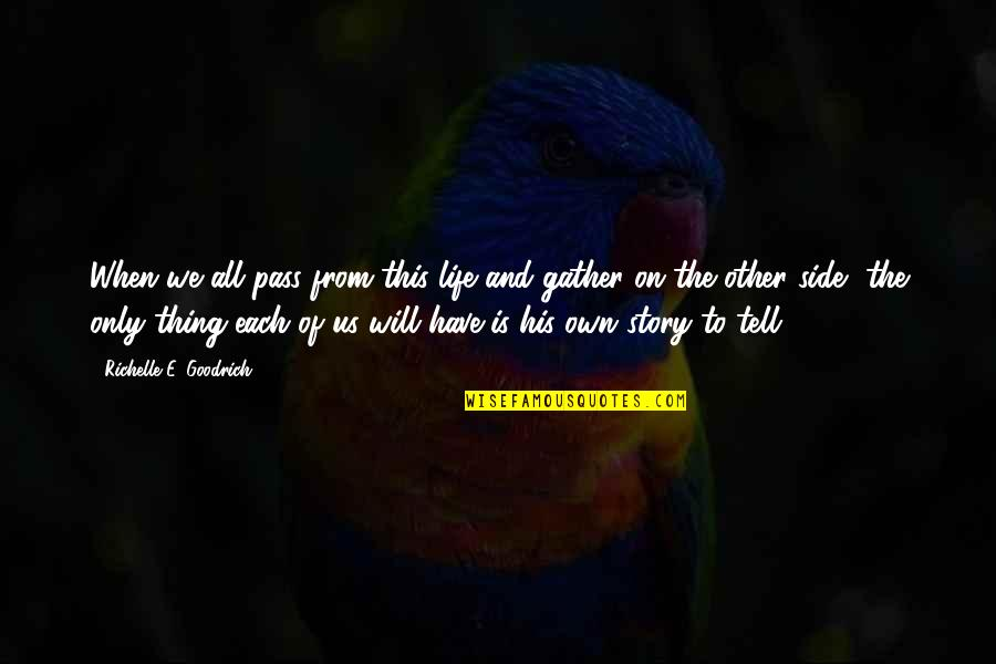 The Other Side Of The Story Quotes By Richelle E. Goodrich: When we all pass from this life and