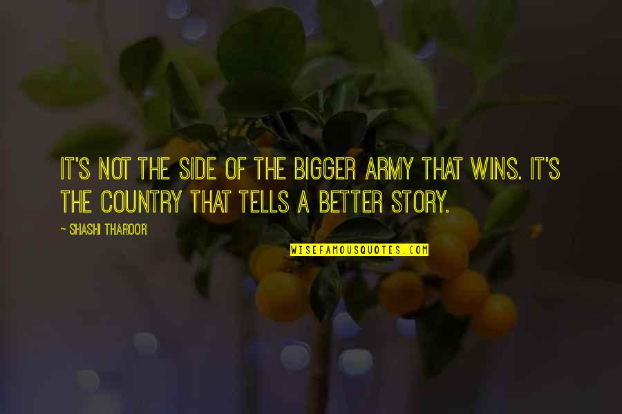 The Other Side Of The Story Quotes By Shashi Tharoor: It's not the side of the bigger army