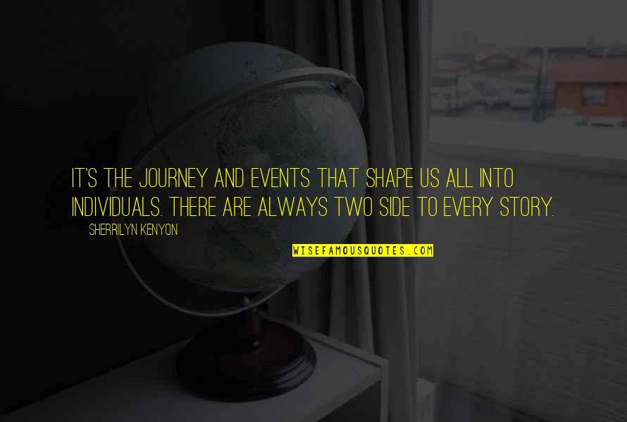 The Other Side Of The Story Quotes By Sherrilyn Kenyon: It's the journey and events that shape us