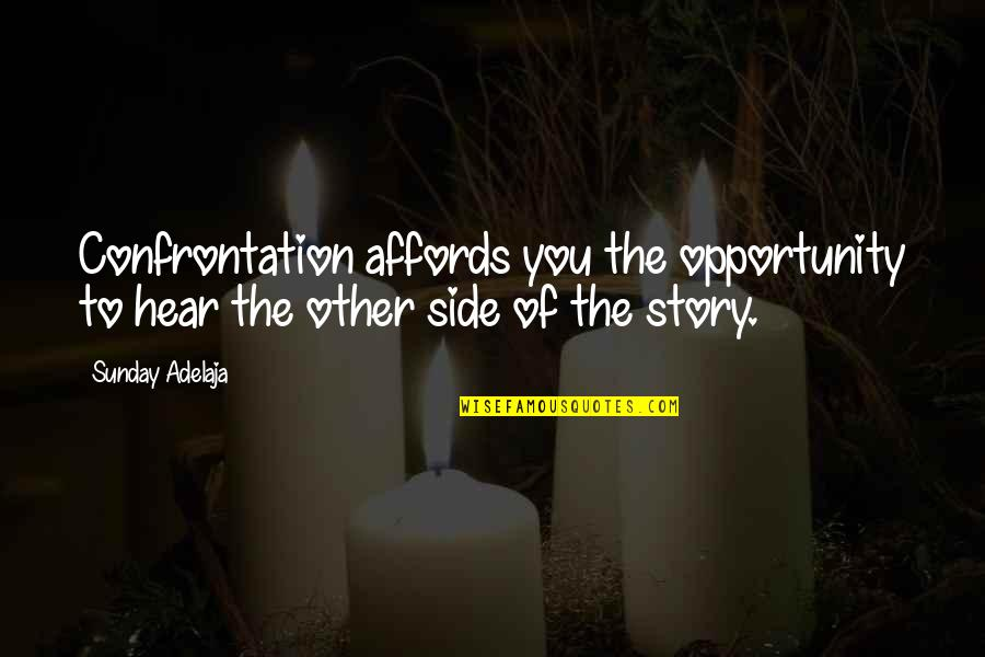 The Other Side Of The Story Quotes By Sunday Adelaja: Confrontation affords you the opportunity to hear the