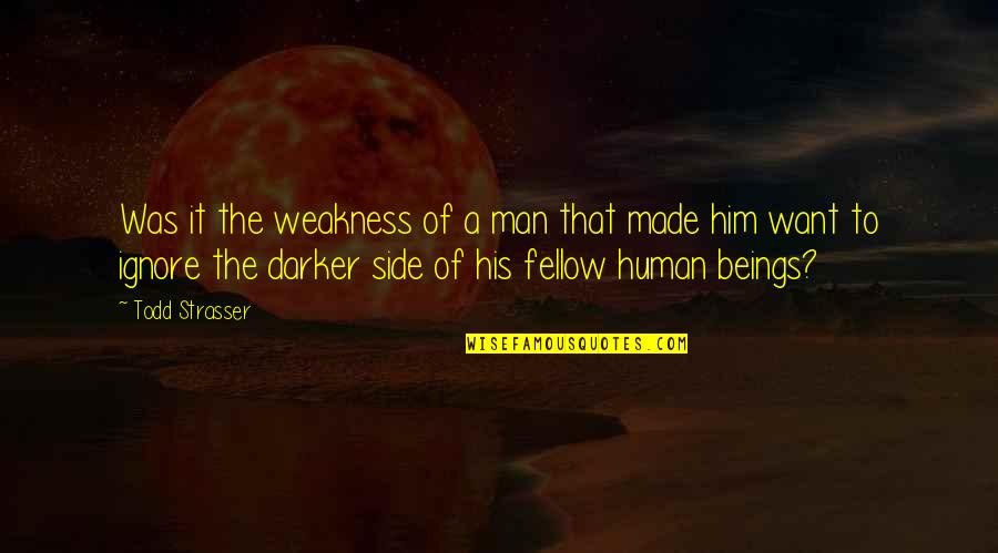 The Other Side Of The Story Quotes By Todd Strasser: Was it the weakness of a man that
