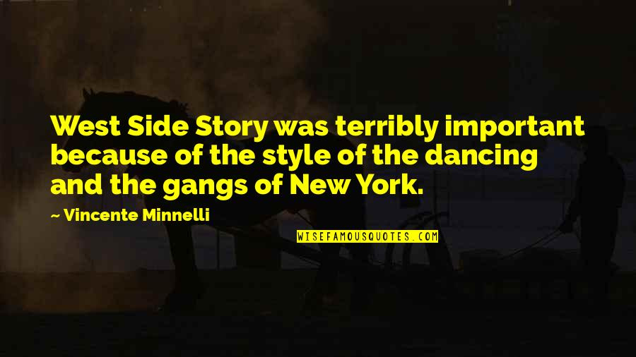 The Other Side Of The Story Quotes By Vincente Minnelli: West Side Story was terribly important because of