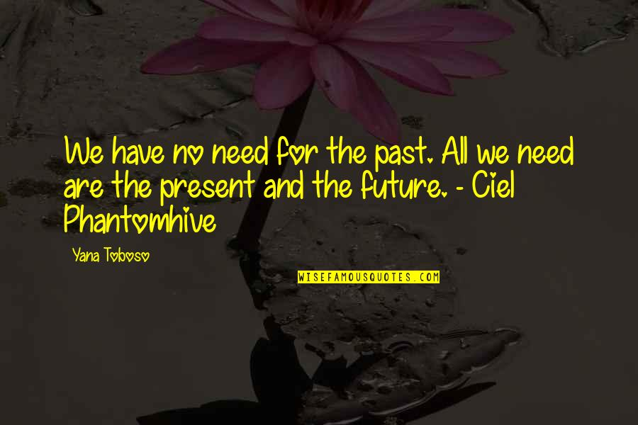 The Other Side Of The Story Quotes By Yana Toboso: We have no need for the past. All