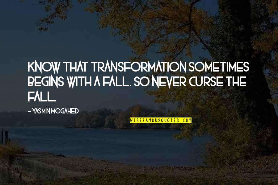 The Other Sister Daniel Quotes By Yasmin Mogahed: Know that transformation sometimes begins with a fall.