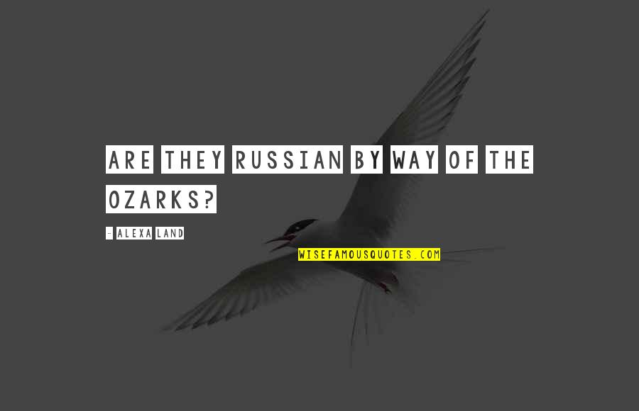 The Ozarks Quotes By Alexa Land: Are they Russian by way of the Ozarks?