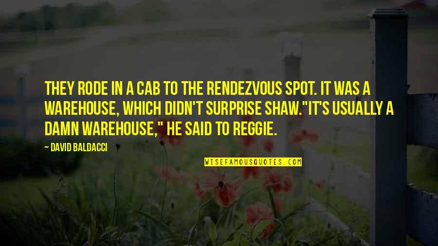 The P-51 Mustang Quotes By David Baldacci: They rode in a cab to the rendezvous
