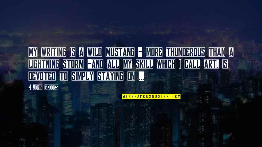The P-51 Mustang Quotes By John Geddes: My writing is a wild mustang - more