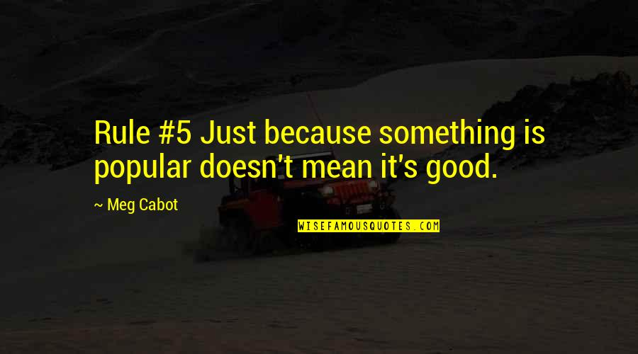 The P-51 Mustang Quotes By Meg Cabot: Rule #5 Just because something is popular doesn't